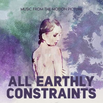 Музыка из фильма All Earthly Constraints / OST All Earthly Constraints (2020)
